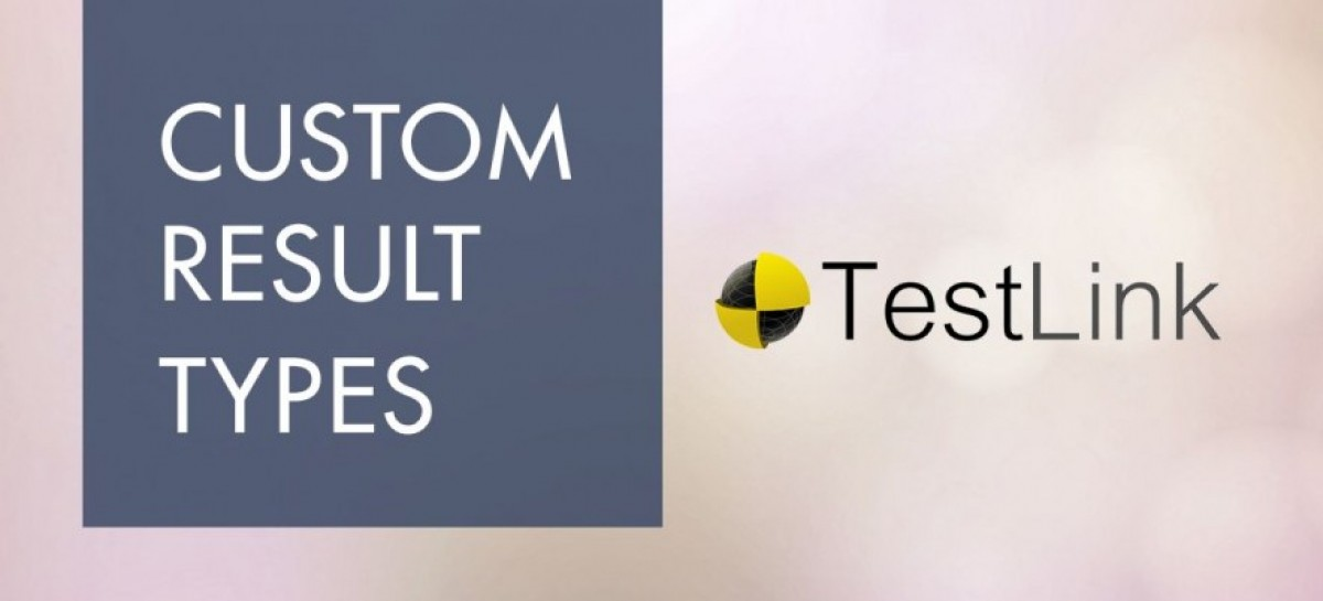 Adding Custom Result Types in TestLink