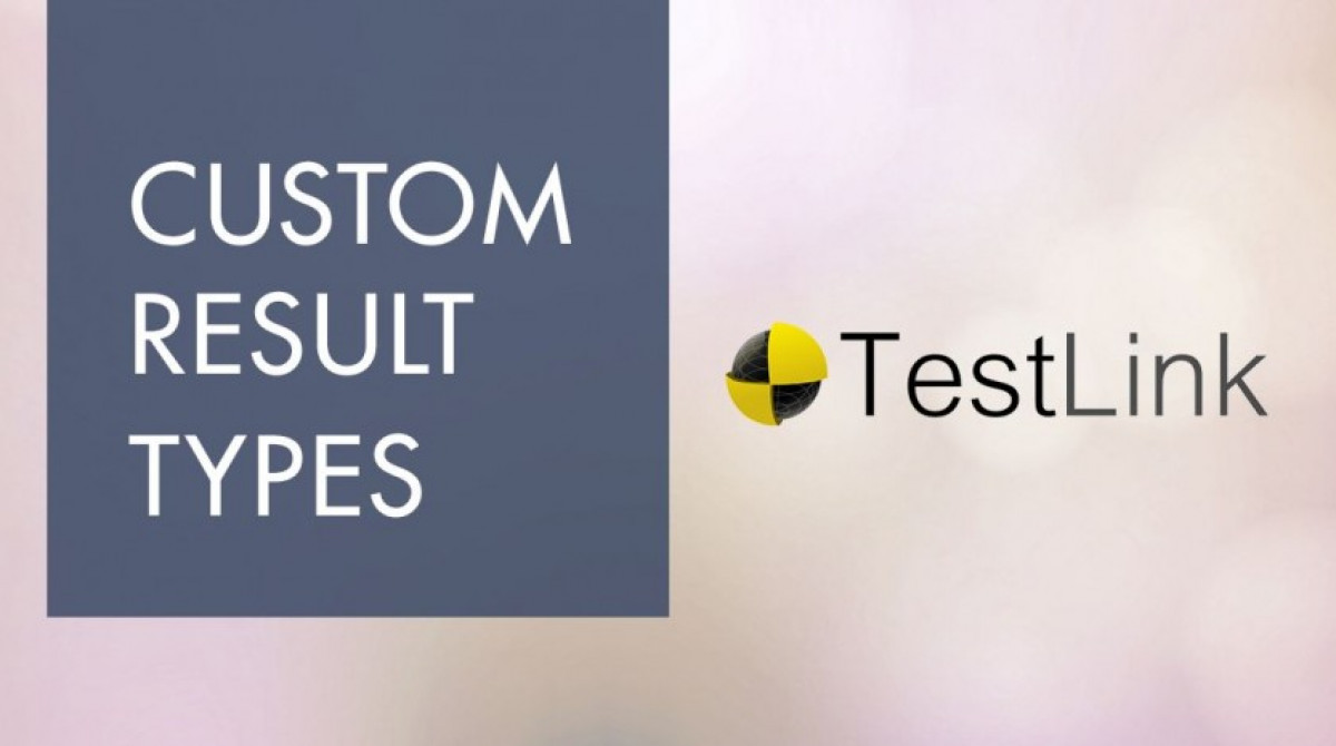 Adding Custom Result Types in TestLink