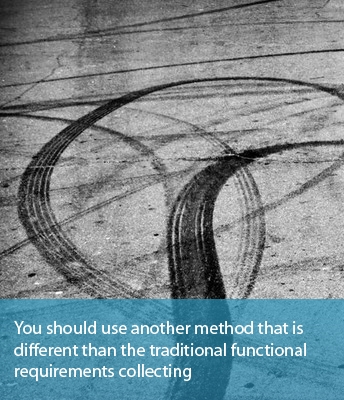 You should use another method that is different than the traditional functional requirements collecting