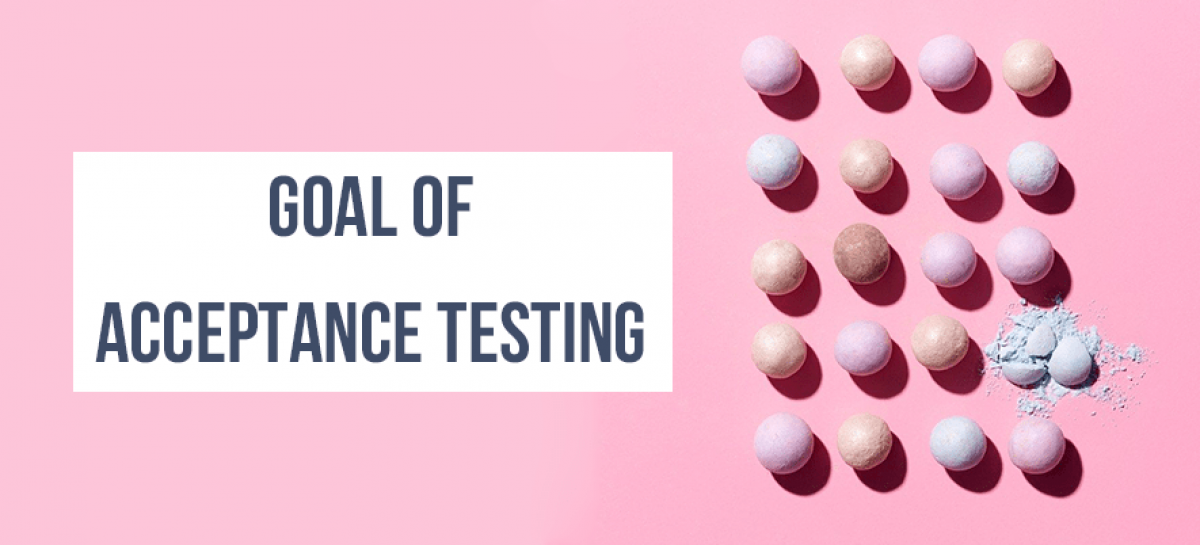 The Main Goal of Acceptance Testing