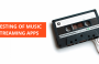 How to test music streaming apps?