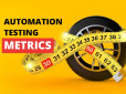 The Most Important Metrics for Automation Testing
