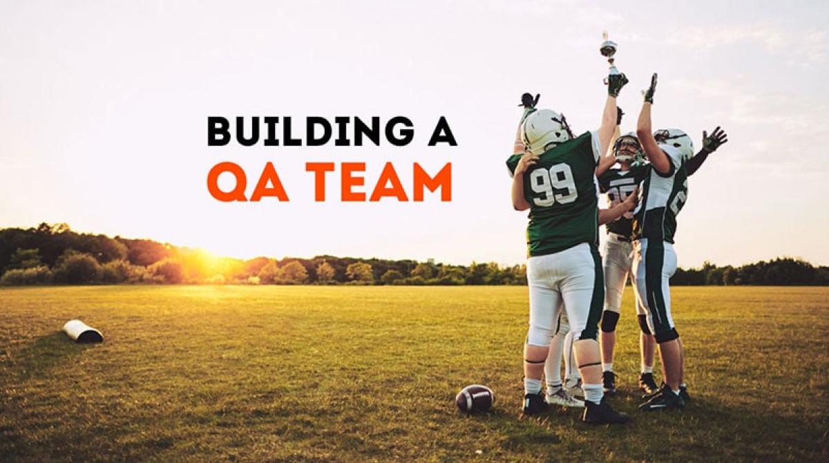 Practical tips for PM: How to build a QA Dream Team