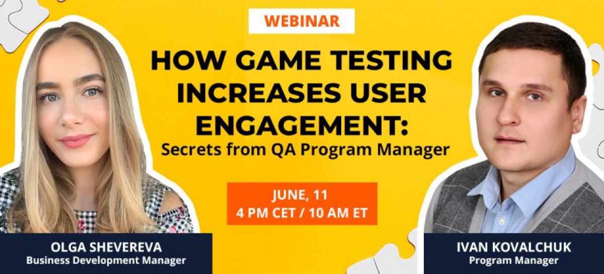 Webinar | How Game Testing Increases User Engagement: Secrets from QA Program Manager