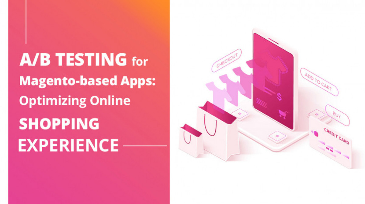A/B Testing for Magento-based Apps: Optimizing Online Shopping Experience
