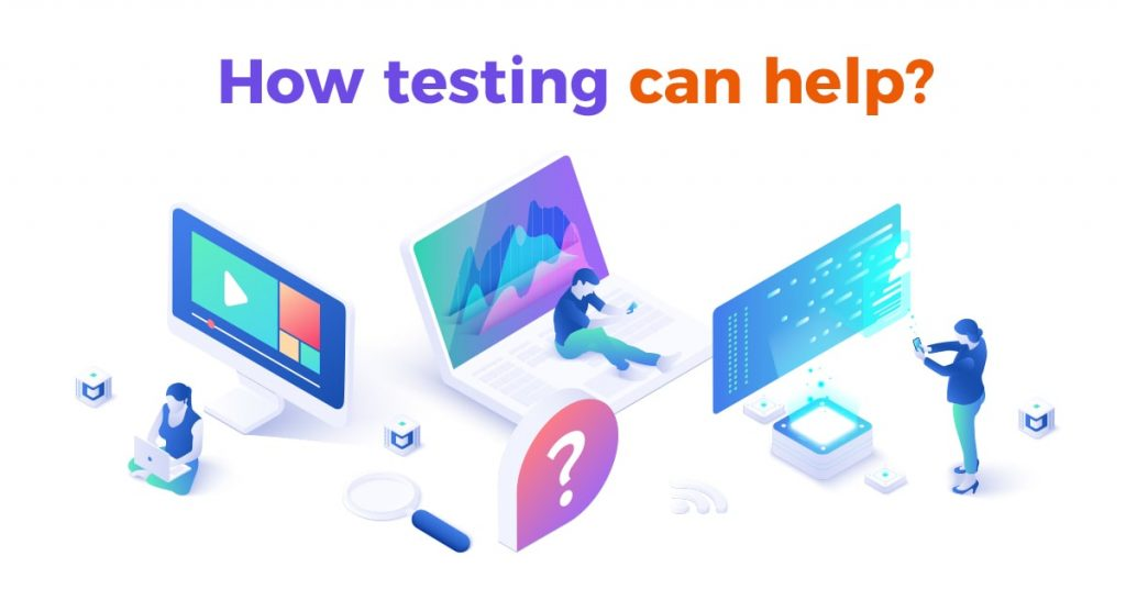 How testing can help
